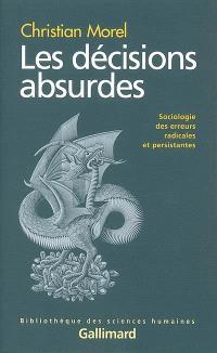 Les décisions absurdes. Volume 1, Sociologie des erreurs radicales et persistantes