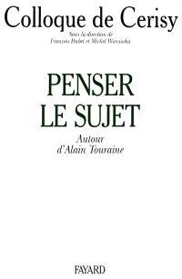 Penser le sujet : autour d'Alain Touraine : colloque de Cerisy
