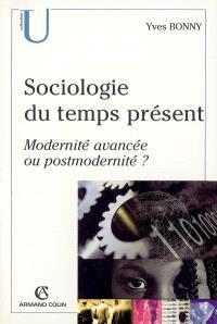 Sociologie du temps présent : modernité avancée ou postmodernité ?