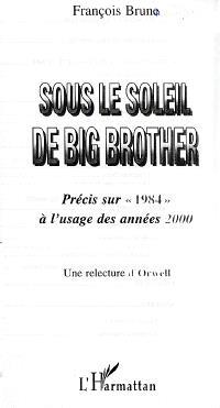 Sous le soleil de Big Brother : précis sur 1984 à l'usage des années 2000 : une relecture d'Orwell
