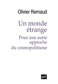 Un monde étrange : pour une autre approche du cosmopolitisme