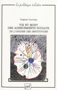 Vie et mort des agencements sociaux : de l'origine des institutions