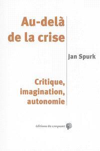 Au-delà de la crise : critique, imagination, autonomie