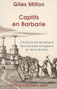 Captifs en Barbarie : l'histoire extraordinaire des esclaves européens en terre d'Islam