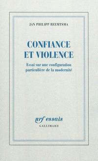 Confiance et violence : essai sur une configuration particulière de la modernité