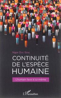 Continuité de l'espèce humaine : l'humain face à lui-même : je suis un témoin oculaire