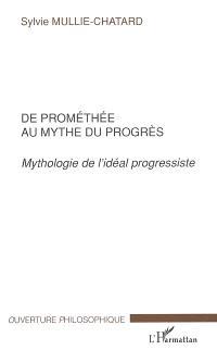 De Prométhée au mythe du progrès : mythologie de l'idéal progressiste