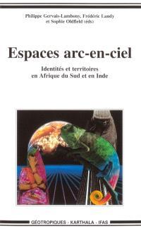 Espaces arc-en-ciel : identités et territoires en Afrique du Sud et en Inde