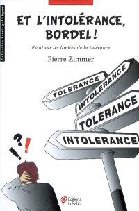 Et l'intolérance bordel ! : essai sur les limites de la tolérance