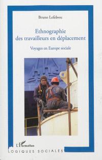 Ethnographie des travailleurs en déplacement : voyages en Europe sociale
