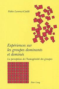Expériences sur les groupes dominants et dominés : la perception de l'homogénéité des groupes