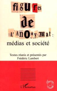 Figures de l'anonymat : médias et sociétés