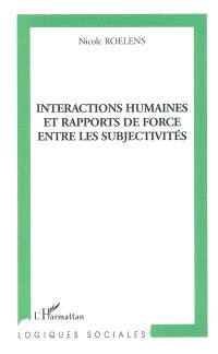 Interactions humaines et rapports de force entre les subjectivités