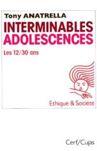 Interminables adolescences : les 12-30 ans, puberté, adolescence, postadolescence, une société adolescentrique