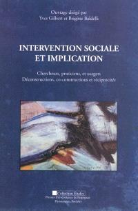 Intervention sociale et implication : chercheurs, praticiens, et usagers : déconstructions, co-constructions et réciprocités