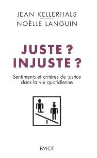 Juste ? injuste ? : sentiments et critères de justice dans la vie quotidienne