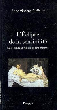 L'éclipse de la sensibilité : éléments d'une histoire de l'indifférence
