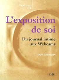 L'exposition de soi : du journal intime aux Webcams