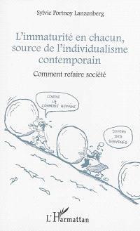 L'immaturité en chacun, source de l'individualisme contemporain : comment refaire société