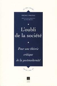 L'oubli de la société : pour une théorie critique de la postmodernité