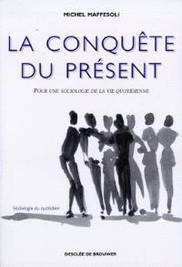 La conquête du présent : pour une sociologie de la vie quotidienne