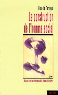 La construction de l'homme social : essai sur la démocratie disciplinaire