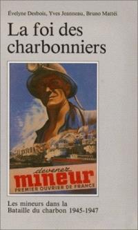 La foi des charbonniers : les mineurs dans la bataille du charbon : 1945-1947