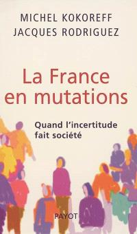 La France en mutations : quand l'incertitude fait société