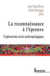 La reconnaissance à l'épreuve : explorations socio-anthropologiques