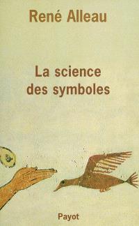 La science des symboles : contribution à l'étude des principes et des méthodes de la symbolique générale