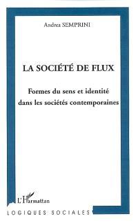 La société de flux : formes du sens et identité dans les sociétés contemporaines
