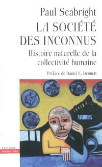 La société des inconnus : histoire naturelle de la collectivité humaine