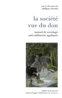 La société vue du don : manuel de sociologie anti-utilitariste appliquée
