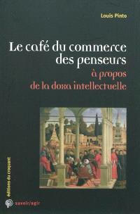 Le café du commerce des penseurs : à propos de la doxa intellectuelle
