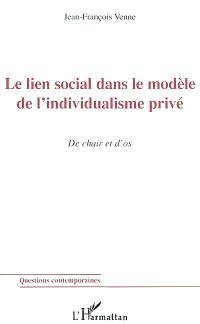 Le lien social dans le modèle de l'individualisme privé : de chair et d'os