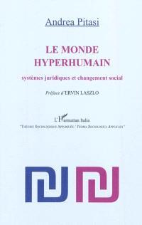 Le monde hyperhumain : systèmes juridiques et changement social