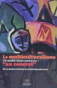 Le multiculturalisme au concret : un modèle latino-américain ?