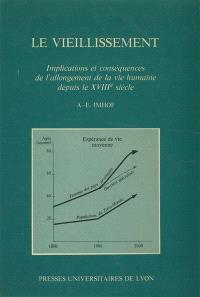 Le Vieillissement : implications et conséquences de l'allongement de la vie humaine depuis le 18e siècle