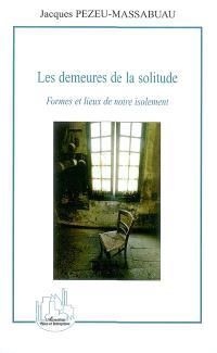Les demeures de la solitude : formes et lieux de notre isolement