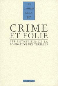 Les entretiens de la Fondation des Treilles. Volume 6, Crime et folie