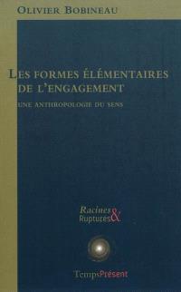 Les formes élémentaires de l'engagement : une anthropologie du sens