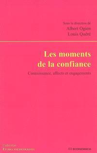 Les moments de la confiance : connaissance, affects et engagements
