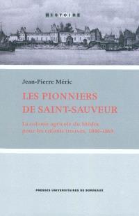 Les pionniers de Saint-Sauveur : la colonie agricole du Médoc pour les enfants trouvés, 1844-1869