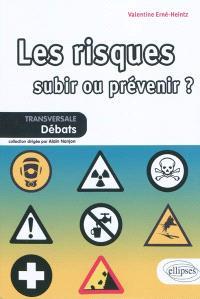 Les risques, subir ou prévenir ?
