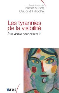 Les tyrannies de la visibilité : être visible pour exister ?