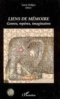 Liens de mémoire : genres, repères, imaginaires : actes du colloque international de Besançon Mémoires : écritures, genres, histoire (1-3 décembre 2003)
