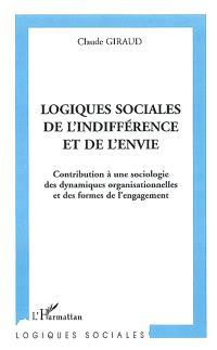 Logiques sociales de l'indifférence et de l'envie : contribution à une sociologie des dynamiques organisationnelles et des formes de l'engagement