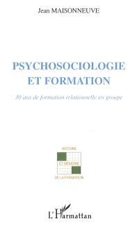Psychosociologie et formation : 30 ans de formation relationnelle en groupe