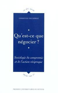 Qu'est-ce que négocier ? : sociologie du compromis et de l'action réciproque