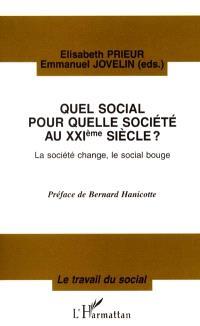 Quel social pour quelle société au 21e siècle ? : la société change, le social bouge : actes du colloque international